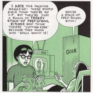 """Enid: """"Nossa, eu odeio essa merda de revista! Essas meninas são só um monte de putinhas arrogantes e cabeças de vento que estudam em colégio particular e acham que estão 'na crista da onda' só porque sabem quem é o Sonic Youth"""" Rebecca: """"Você é uma putinha arrogante de colégio particular"""""""