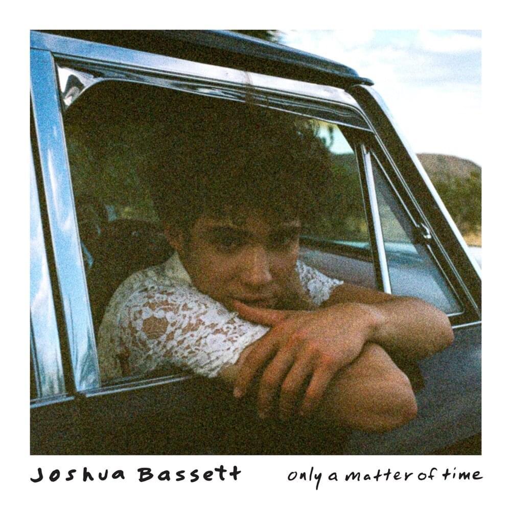 Capa do single Only a Matter of Time. A capa é uma foto polaroid, com o cantor, Joshua Bassett, adolescente branco de cabelos preto, está apoiado na porta de um carro, olhando para a frente. Na parte de baixo, vemos escrito Joshua Bassett e Only a Matter of Time.