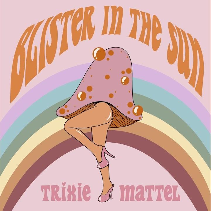Capa do single Blister in the Sun. No desenho, vemos pernas de mulher usando salto alto rosa, mas o tronco é a cabeça de um cogumelo roxo com bolas avermelhadas. O fundo da imagem é lilás claro, na parte de cima está escrito Blister in the Sun em fonte laranja, e na parte de baixo vemos um arco-íris e as palavras Trixie Mattel em rosa claro.