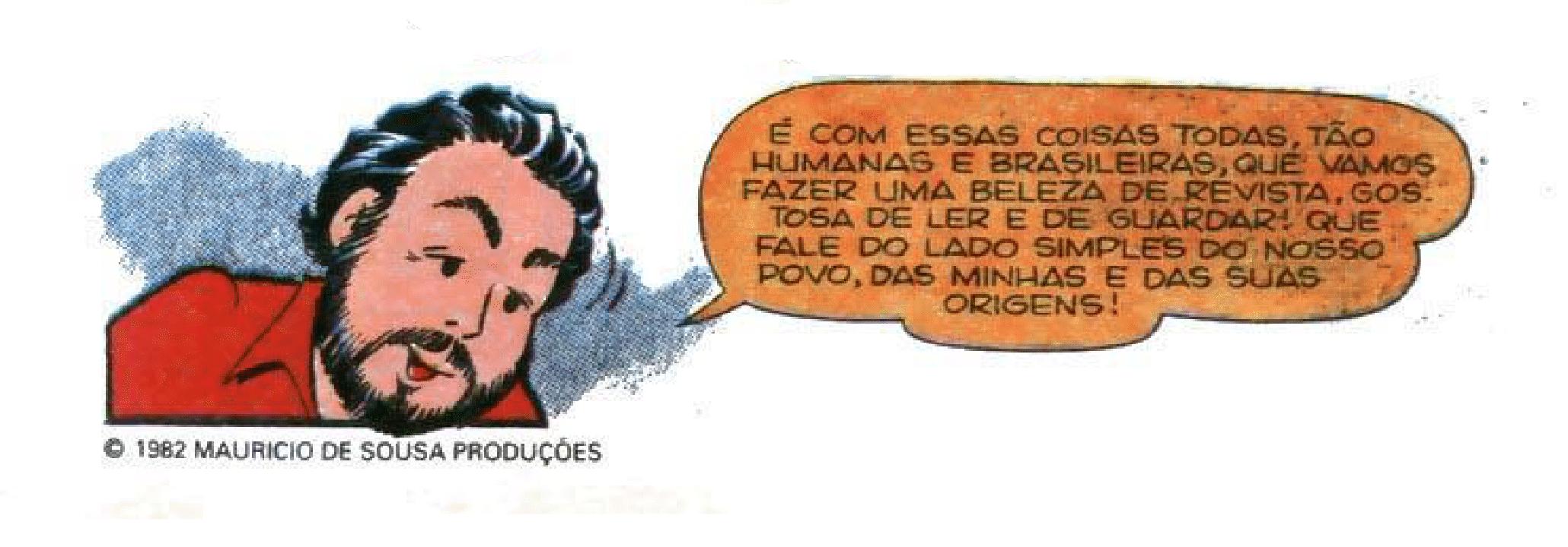 """Desenho de Mauricio de Sousa diz: """"É com essas coisas todas, tão humanas e brasileiras, que vamos fazer uma beleza de revista, gostosa de ler e de guardar! Que fale do lado simples do nosso povo, das minhas e das suas origens!"""""""