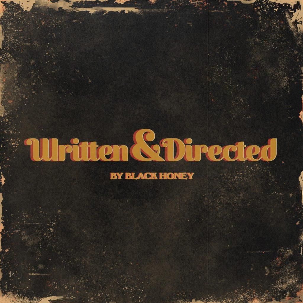"""Capa do álbum Written & Directed, da banda Black Honey. O título está centralizado no meio da capa, que é marrom escura mas possui um aspecto desgastado e velho. Em letras grandes e amarelas com fundo vermelho, """"Written & Directed"""" em cima, e """"BY BLACK HONEY"""" embaixo, em letras menores."""