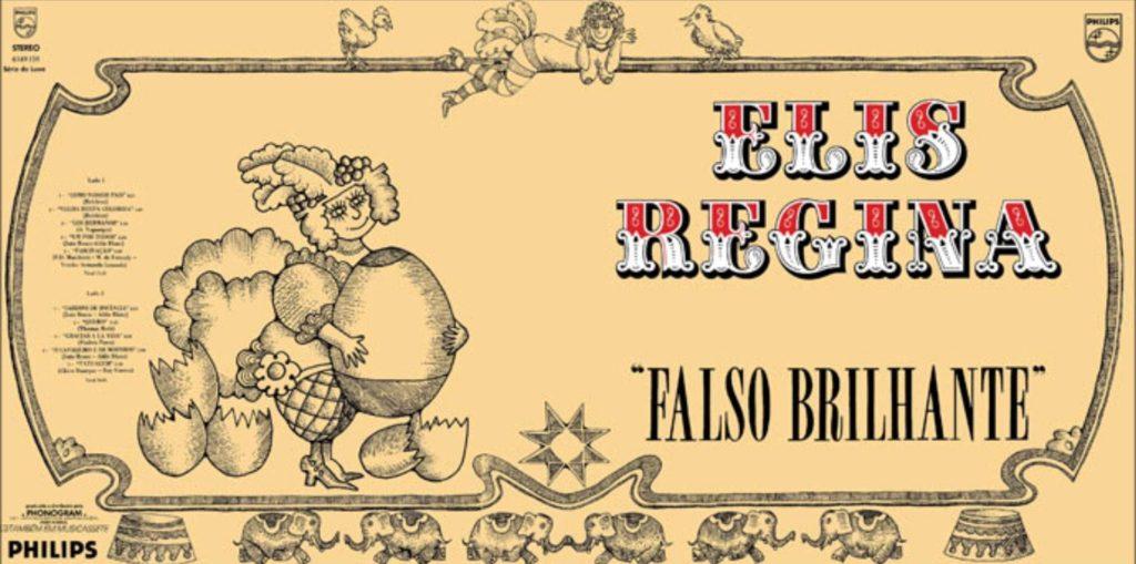 Capa e contracapa do disco Falso Brilhante, de Elis Regina. A imagem tem o fundo amarelo suave e é decorada por arabescos e pequenos elefantes, ilustrações com referências circenses que contornam a imagem. No lado direito, que compõe a capa do disco, está escrito o nome da artista em fonte circense colorida em branco e vermelho, em caixa alta. Embaixo do nome de Elis, está o nome do disco, numa fonte mais fina ainda clássica e em caixa alta, em preto. No lado esquerdo, que é a contracapa, existe uma ilustração de uma boneca segurando um ovo grande ao centro. Na lateral esquerda, pequeno, está a lista das músicas do disco.