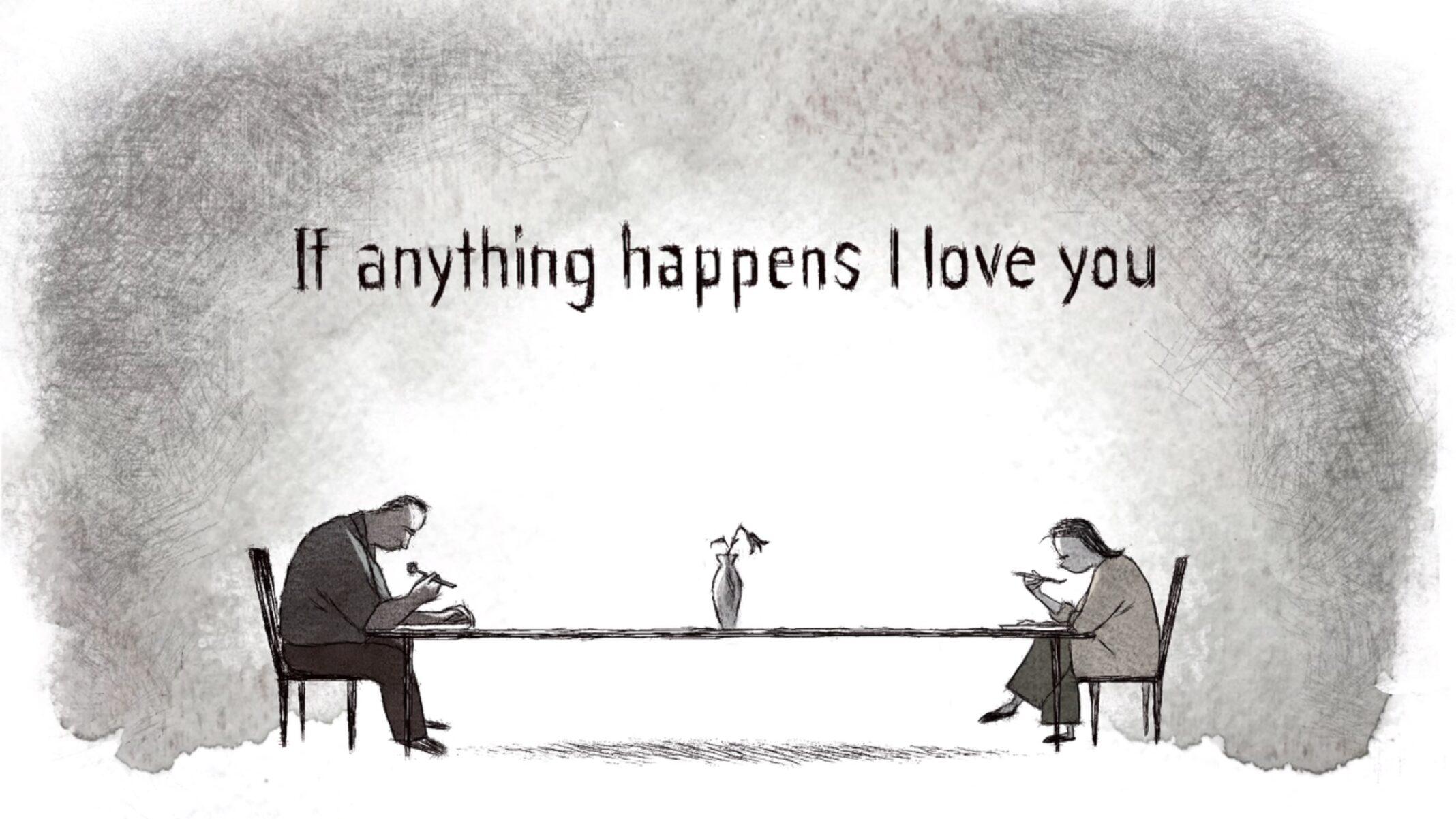 A imagem é uma cena do curta Se Algo Acontecer… Te Amo. A imagem é um desenho em tons preto e branco. Nela, há um homem e uma mulher sentados em uma longa mesa de jantar, cada um em uma ponta; ao centro da mesa, há um vaso com uma flor murcha. Acima deles, está escrito o título original do curta: If anything happens I love you.
