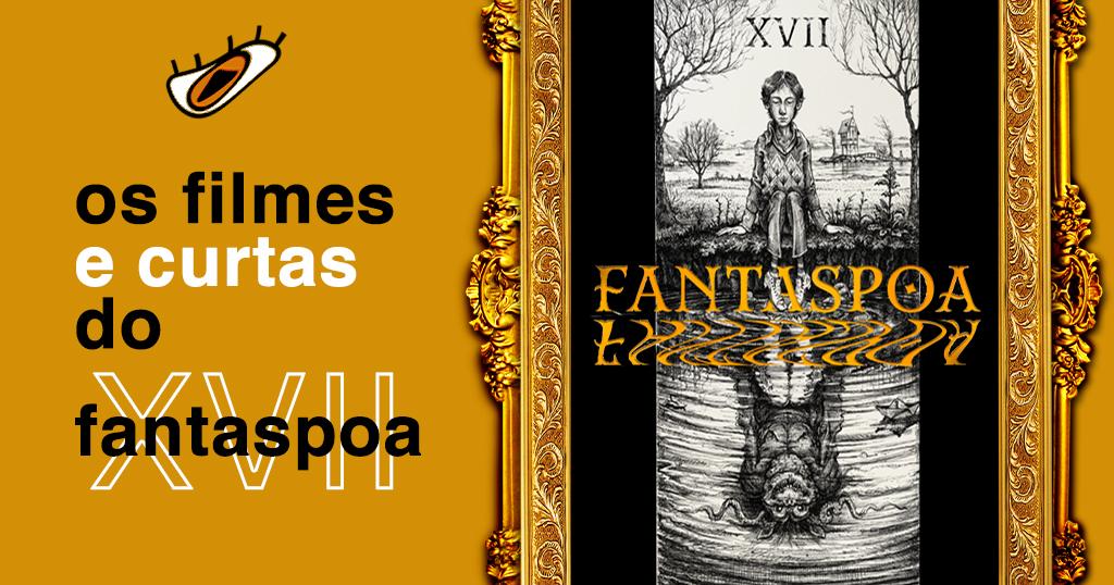 """Arte em amarelo-mostarda. À esquerda, o símbolo do persona está distorcido acima do texto """"Os filmes e curtas do fantaspoa XVII"""". À direita, a arte do festival está numa moldura dourada."""