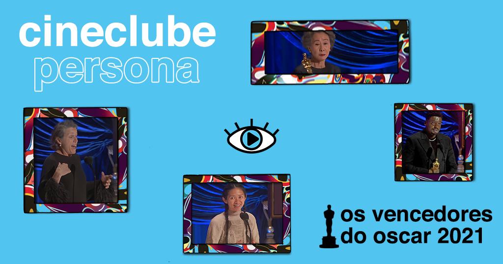 """Arte retangular. Quatro imagens estão distribuídas pelo fundo azul claro: fotos de Chloé Zhao, Daniel Kaluuya, Yuh-Jung Youn e Frances McDormand. Todas estão com uma borda colorida ao redor, e possuem o fundo azul. No canto superior esquerdo, está escrito """"cineclube persona"""" de branco. No centro, há o logo do persona. E no canto inferior direito, o logo o oscar com """"os vencedores do oscar 2021"""" escrito em preto."""