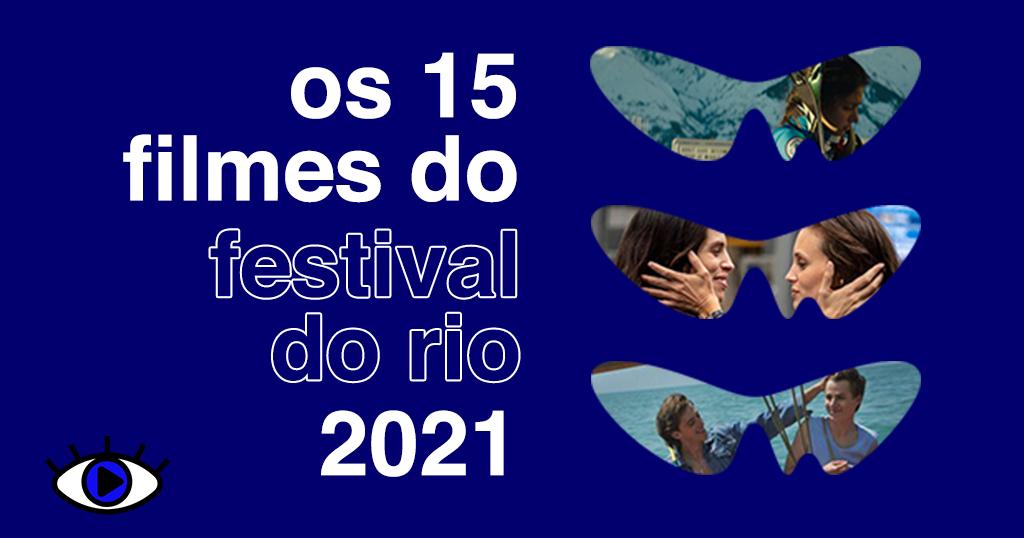 Arte em fundo azul-escuro. Ao lado esquerdo, lê-se em branco: os 15 filmes do festival do rio 2021. No canto inferior esquerdo, está o olho do Persona, com a íris azul. Do lado direto, estão 3 vezes o logo do Festival, em forma do Corcovado, com cenas de 3 filmes: Slalom, DNA e Verão de 85.