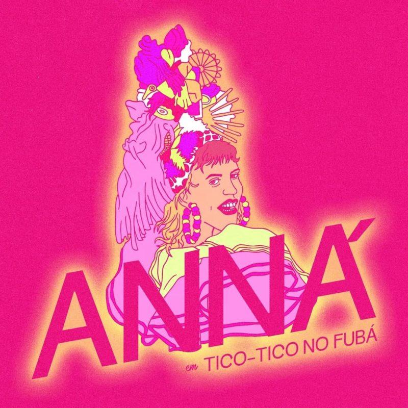 """Capa do single Tico-tico no Fubá. Arte digital quadrada, com fundo cor-de-rosa. Uma ilustração representando a cantora Anná ocupa o centro. Ela é uma mulher branca, que olha de lado, sobre os ombros, e veste um chapéu feito de objetos variados, do mesmo estilo dos chapéus de Carmen Miranda. Nas orelhas, vemos brincos de argola com miçangas coloridas. Na parte inferior, lemos """"Anná"""" em grandes letras cor-de-rosa. Embaixo, lemos """"em Tico-tico no Fubá"""" em letras cor-de-rosa menores. As letras e a ilustração são rodeadas por uma sombra alaranjada."""